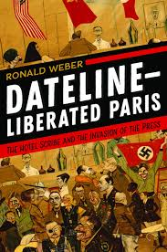 Dateline—Liberated Paris: The Hotel Scribe and the Invasion of the Press Kindle Edition